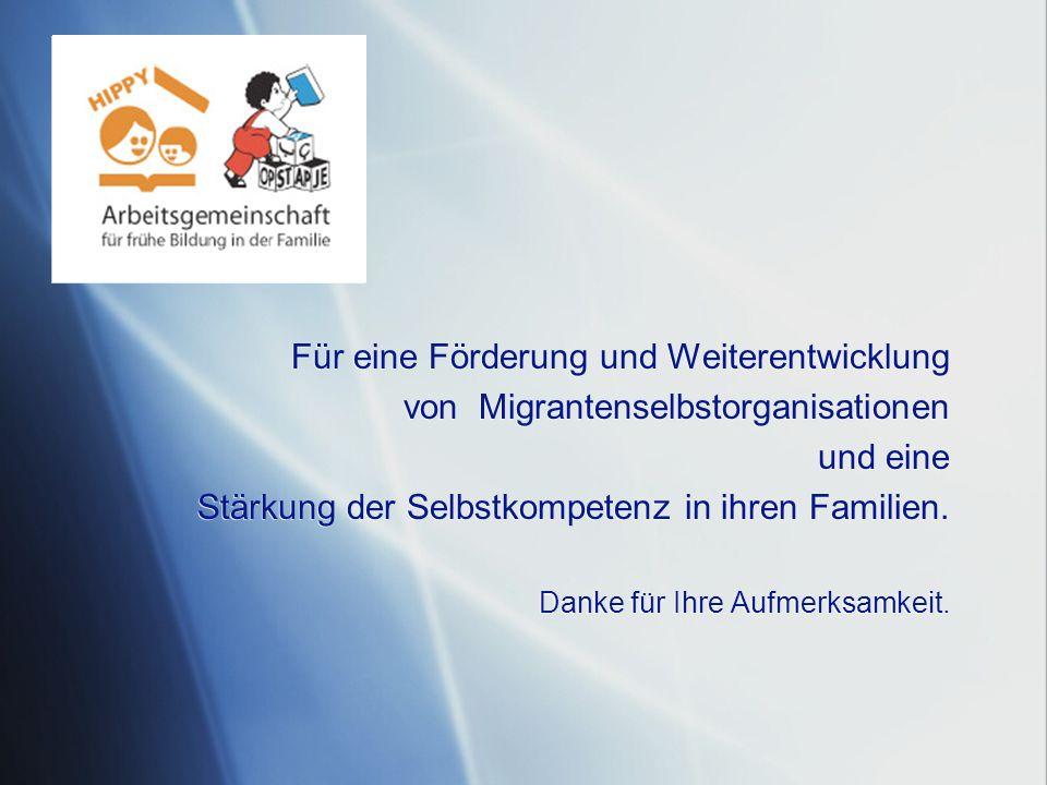 Für eine Förderung und Weiterentwicklung von Migrantenselbstorganisationen und eine Stärkung der Selbstkompetenz in ihren Familien. Danke für Ihre Auf