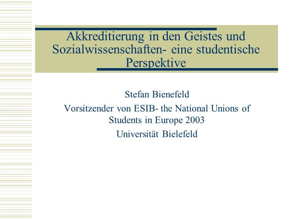 Akkreditierung in den Geistes und Sozialwissenschaften- eine studentische Perspektive Stefan Bienefeld Vorsitzender von ESIB- the National Unions of S