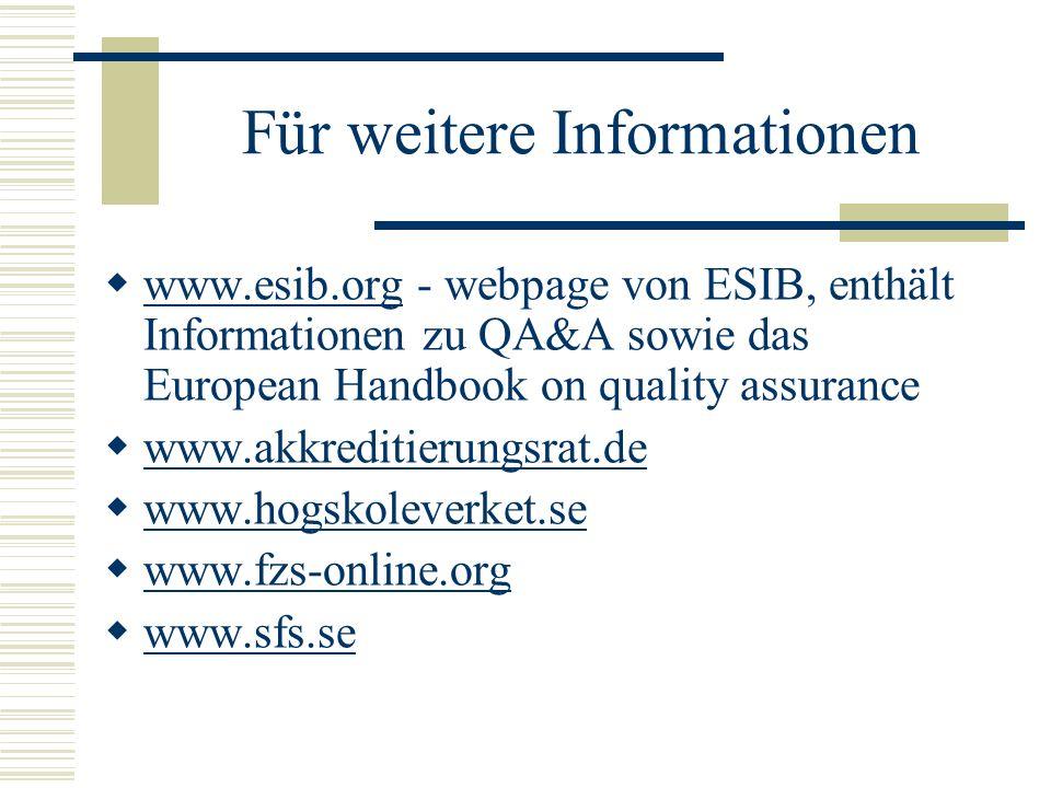 Für weitere Informationen www.esib.org - webpage von ESIB, enthält Informationen zu QA&A sowie das European Handbook on quality assurance www.esib.org