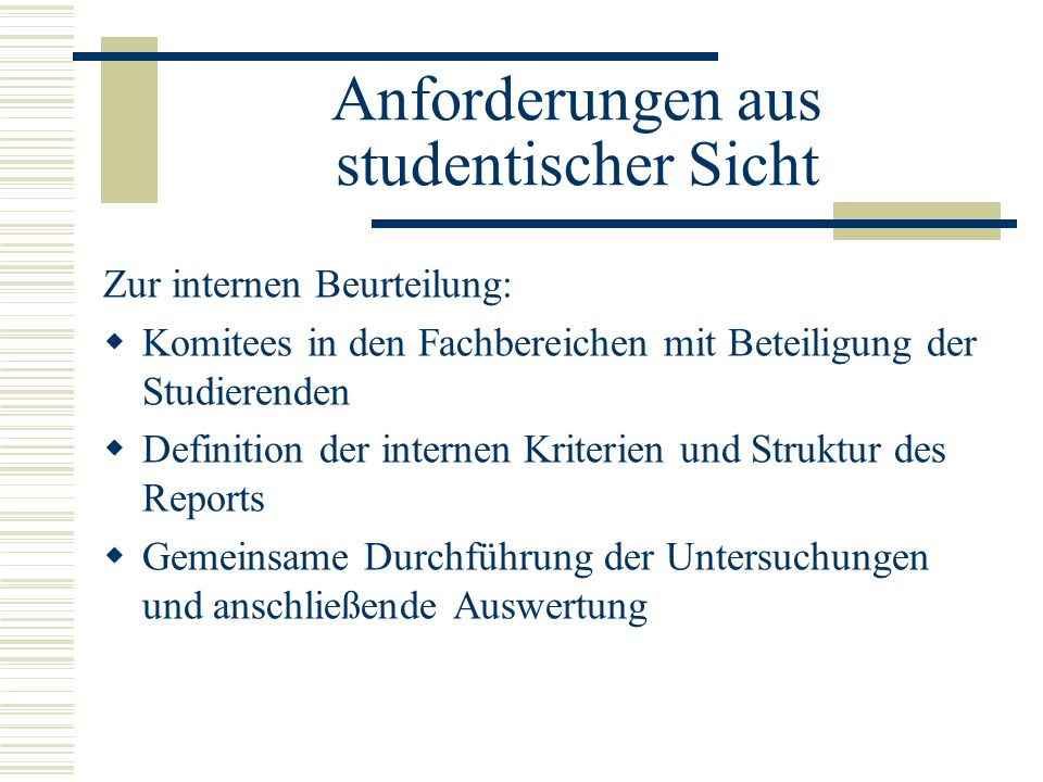 Anforderungen aus studentischer Sicht Zur internen Beurteilung: Komitees in den Fachbereichen mit Beteiligung der Studierenden Definition der internen