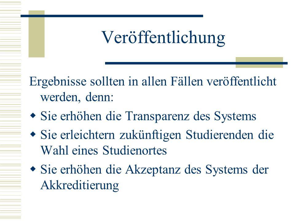 Veröffentlichung Ergebnisse sollten in allen Fällen veröffentlicht werden, denn: Sie erhöhen die Transparenz des Systems Sie erleichtern zukünftigen S