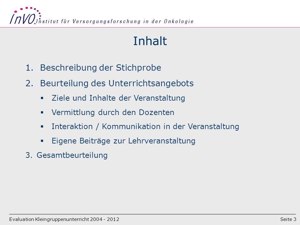 Seite 3 Inhalt Evaluation Kleingruppenunterricht 2004 - 2012 1.Beschreibung der Stichprobe 2.Beurteilung des Unterrichtsangebots Ziele und Inhalte der