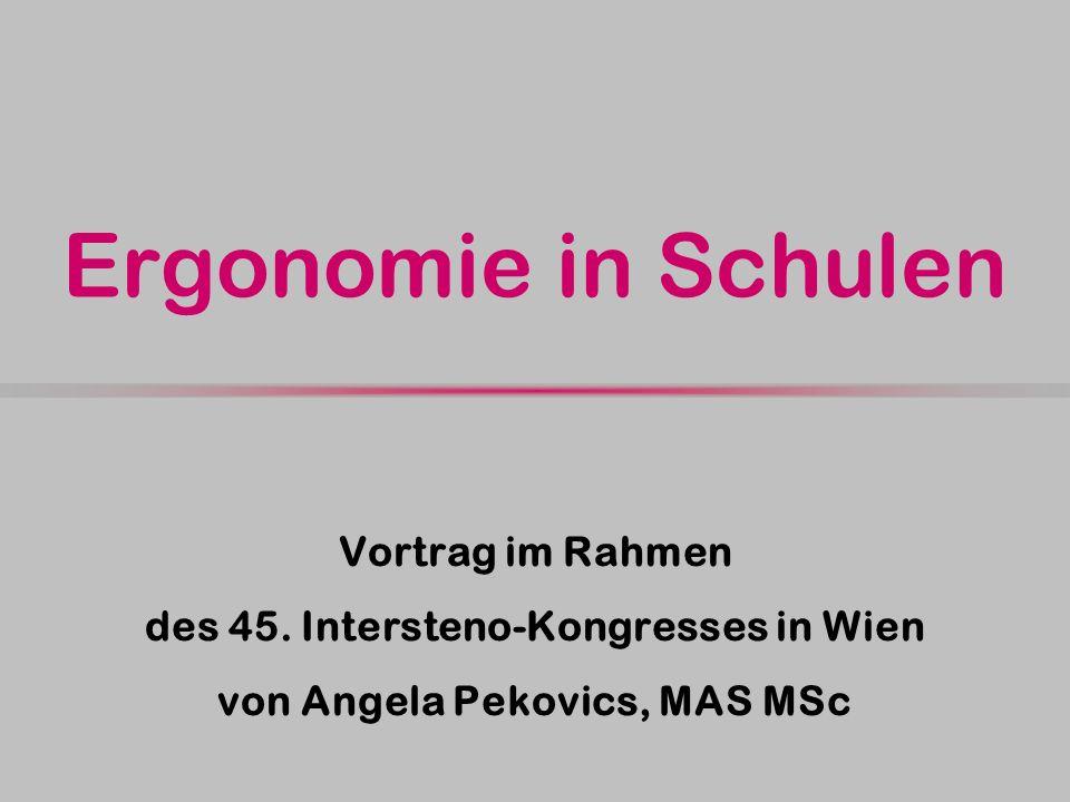 Ergonomie in Schulen Vortrag im Rahmen des 45. Intersteno-Kongresses in Wien von Angela Pekovics, MAS MSc
