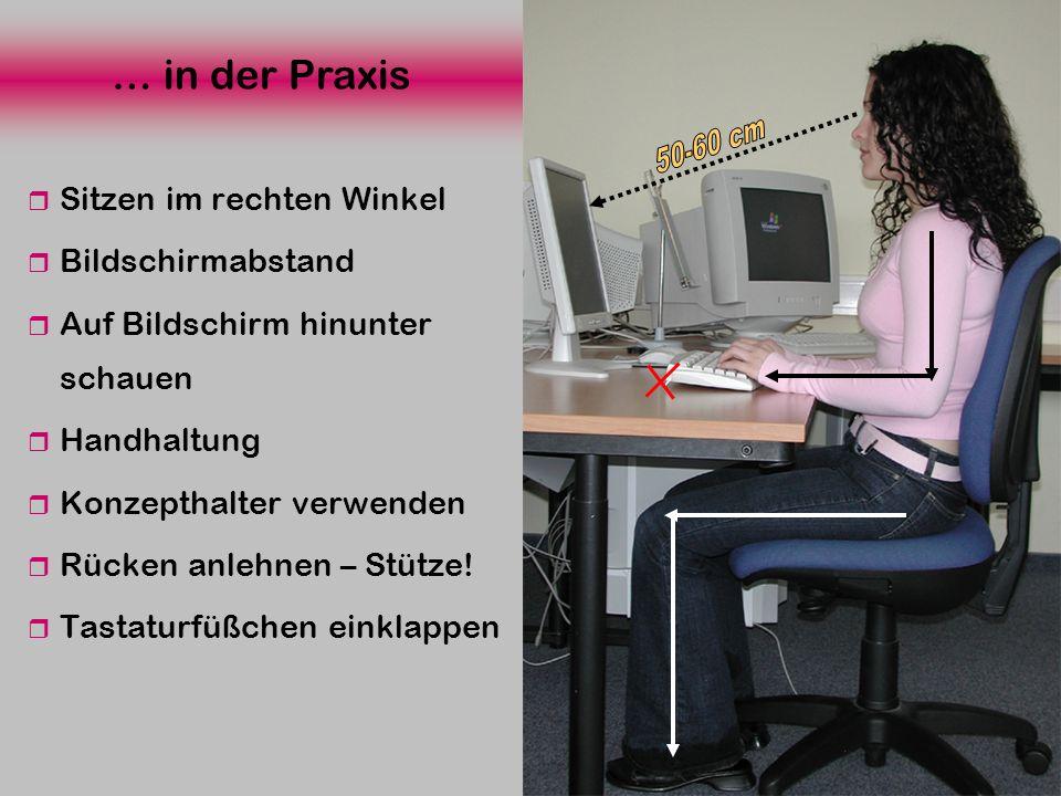 … in der Praxis Sitzen im rechten Winkel Bildschirmabstand Auf Bildschirm hinunter schauen Handhaltung Konzepthalter verwenden Rücken anlehnen – Stütz