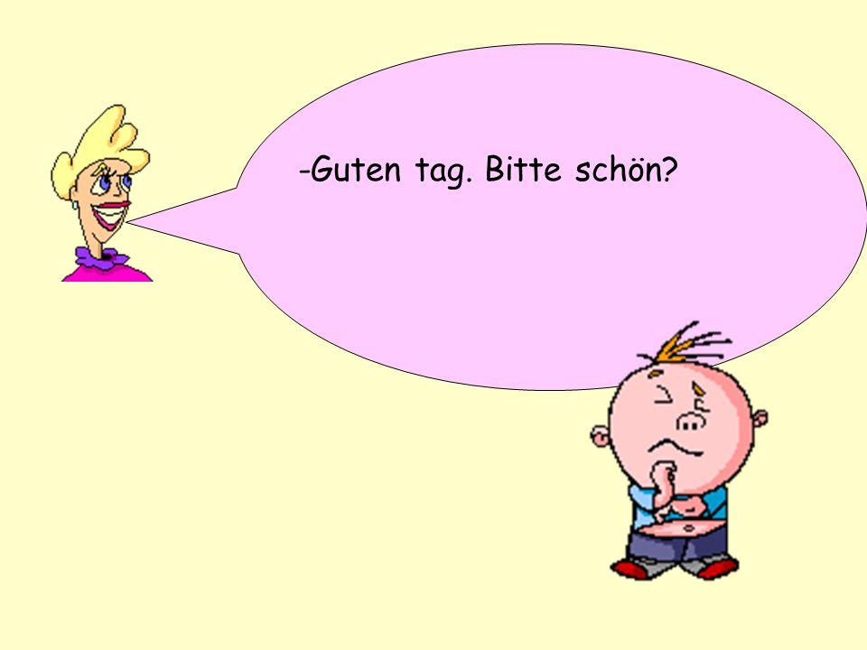 Yes, please? -Guten tag. Bitte schön?