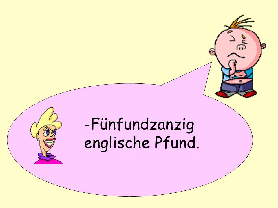 -Thats 35 Euros,3x10 Euro notes and 1x5 Euro note -So, das macht..