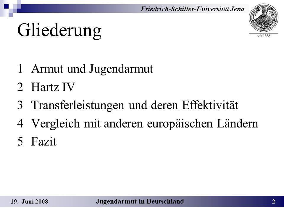 Gliederung 1 Armut und Jugendarmut 2 Hartz IV 3 Transferleistungen und deren Effektivität 4 Vergleich mit anderen europäischen Ländern 5 Fazit Friedrich-Schiller-Universität Jena 19.