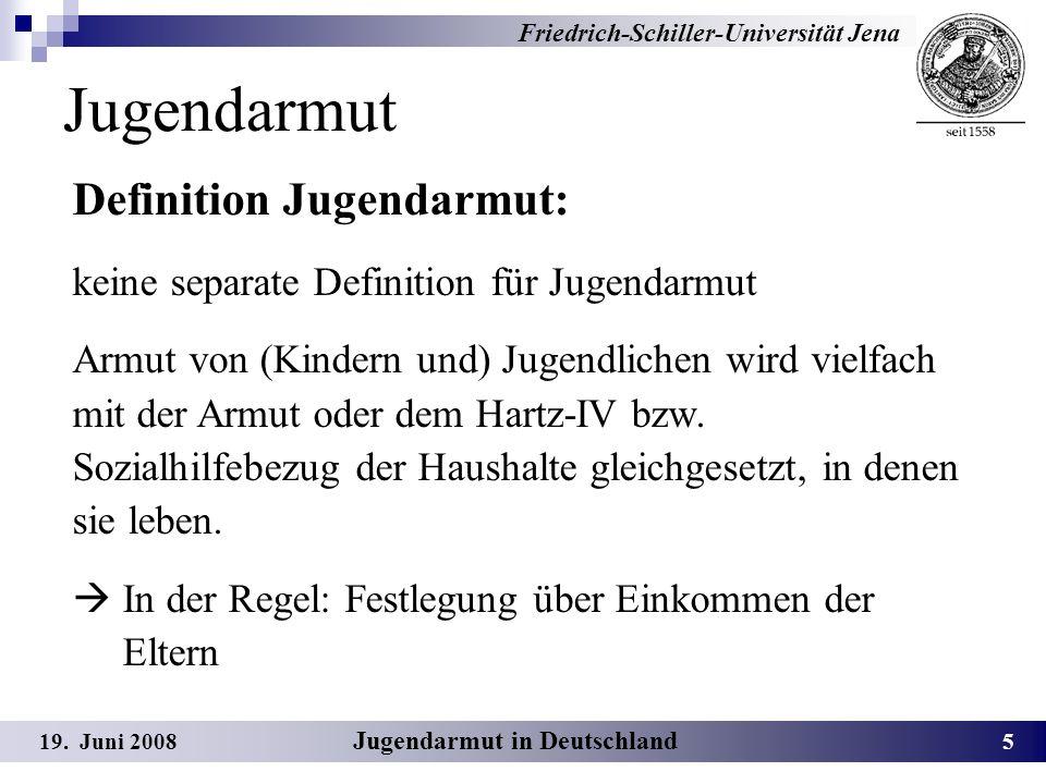 Friedrich-Schiller-Universität Jena 19. Juni 20086 Jugendarmut in Deutschland Jugendarmut