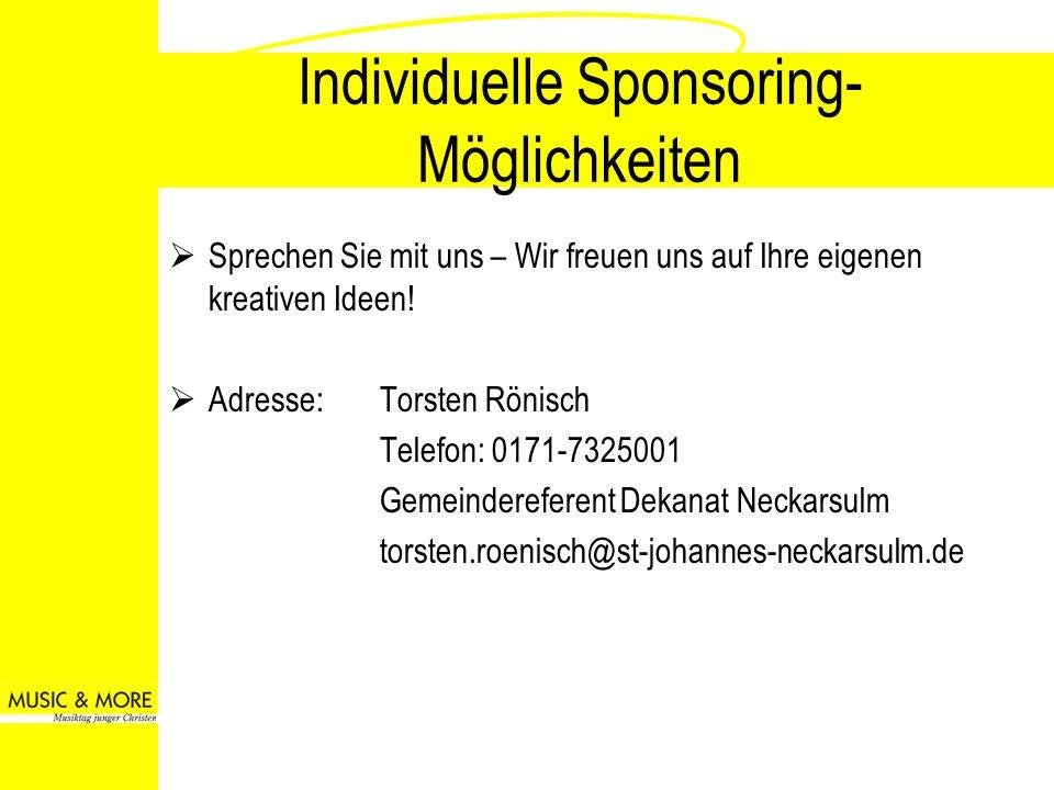 Individuelle Sponsoring- Möglichkeiten Sprechen Sie mit uns – Wir freuen uns auf Ihre eigenen kreativen Ideen! Adresse: Torsten Rönisch Telefon: 0171-
