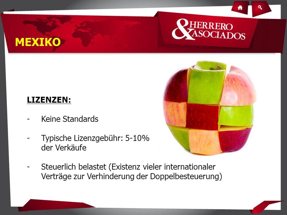 LIZENZEN: -Keine Standards -Typische Lizenzgebühr: 5-10% der Verkäufe -Steuerlich belastet (Existenz vieler internationaler Verträge zur Verhinderung der Doppelbesteuerung) MEXIKO