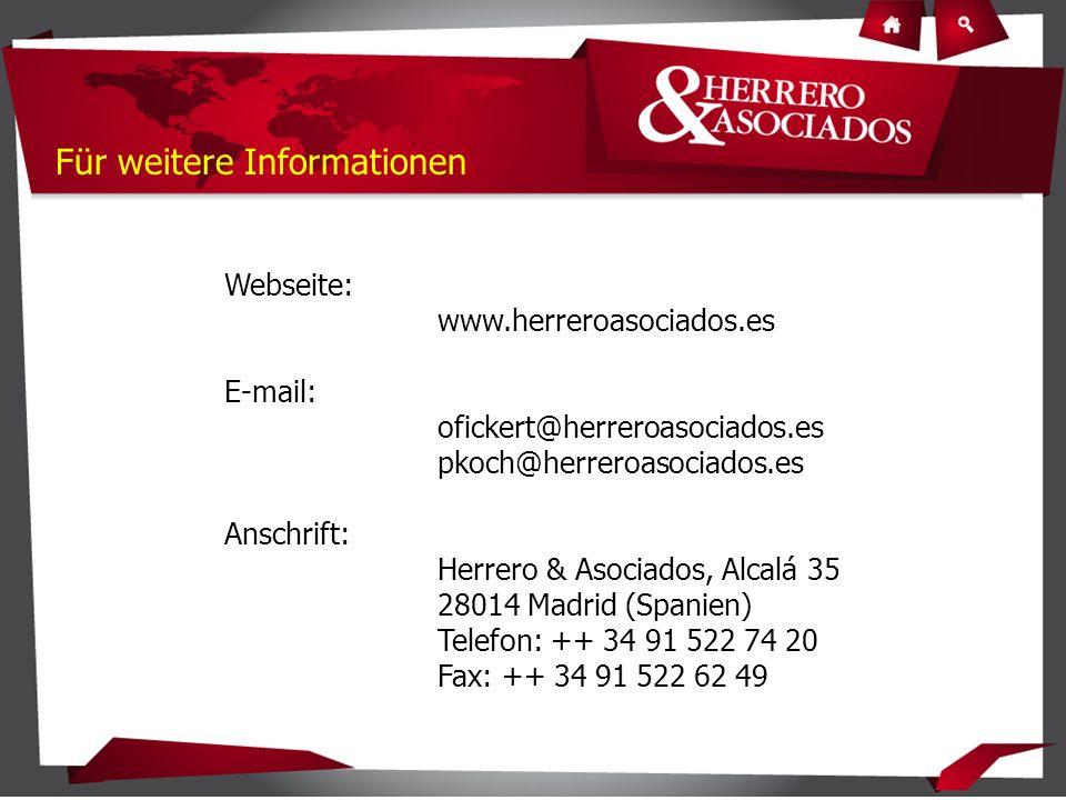 Für weitere Informationen Webseite: www.herreroasociados.es E-mail: ofickert@herreroasociados.es pkoch@herreroasociados.es Anschrift: Herrero & Asociados, Alcalá 35 28014 Madrid (Spanien) Telefon: ++ 34 91 522 74 20 Fax: ++ 34 91 522 62 49