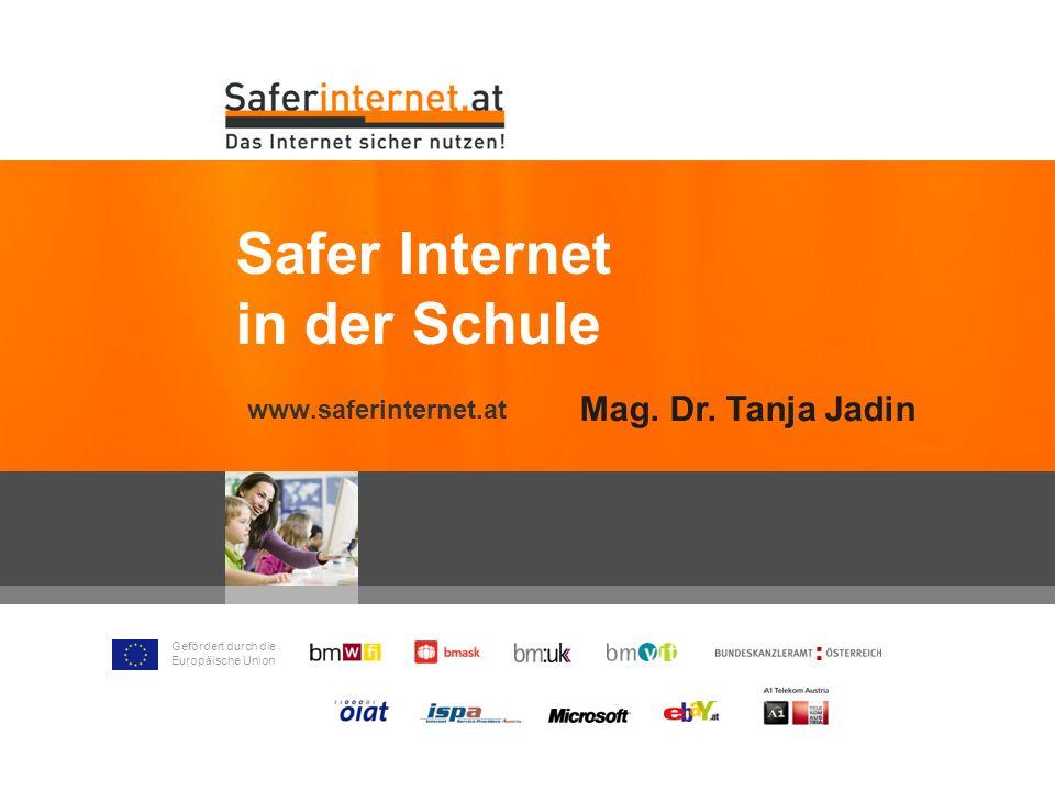 Gefördert durch die Europäische Union www.saferinternet.at Safer Internet in der Schule Mag. Dr. Tanja Jadin