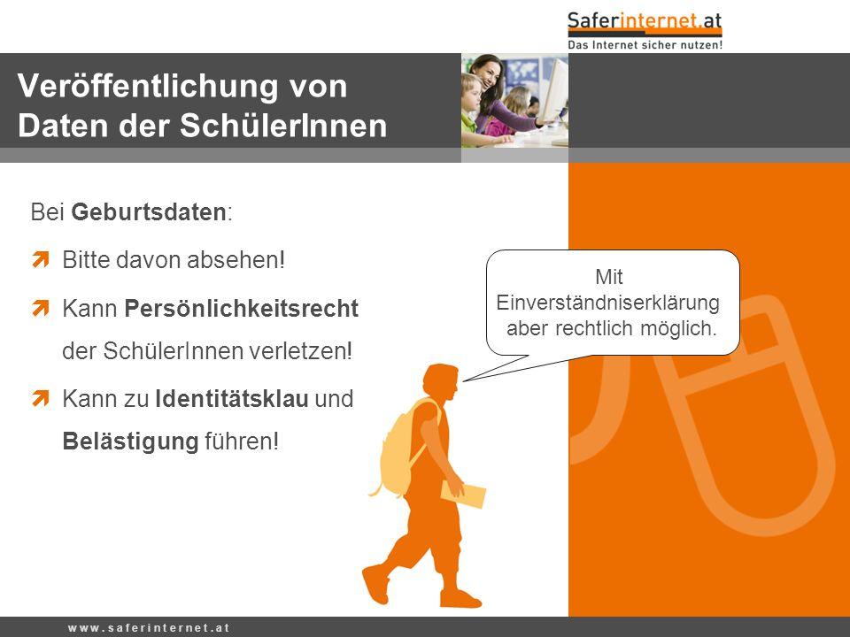 Bei Geburtsdaten: Bitte davon absehen! Kann Persönlichkeitsrecht der SchülerInnen verletzen! Kann zu Identitätsklau und Belästigung führen! w w w. s a