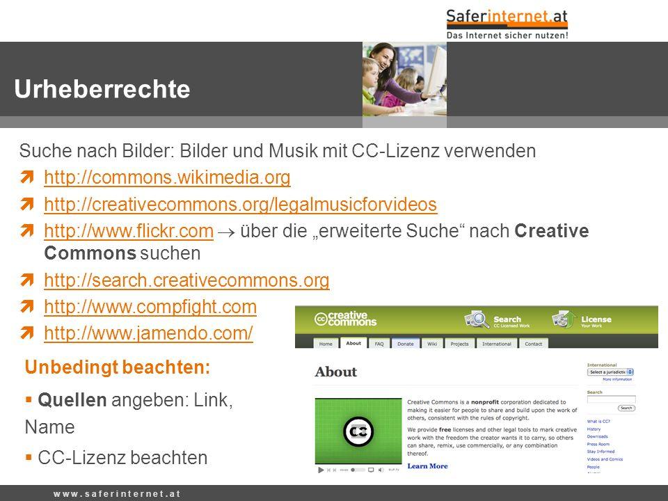 w w w. s a f e r i n t e r n e t. a t Suche nach Bilder: Bilder und Musik mit CC-Lizenz verwenden http://commons.wikimedia.org http://commons.wikimedi