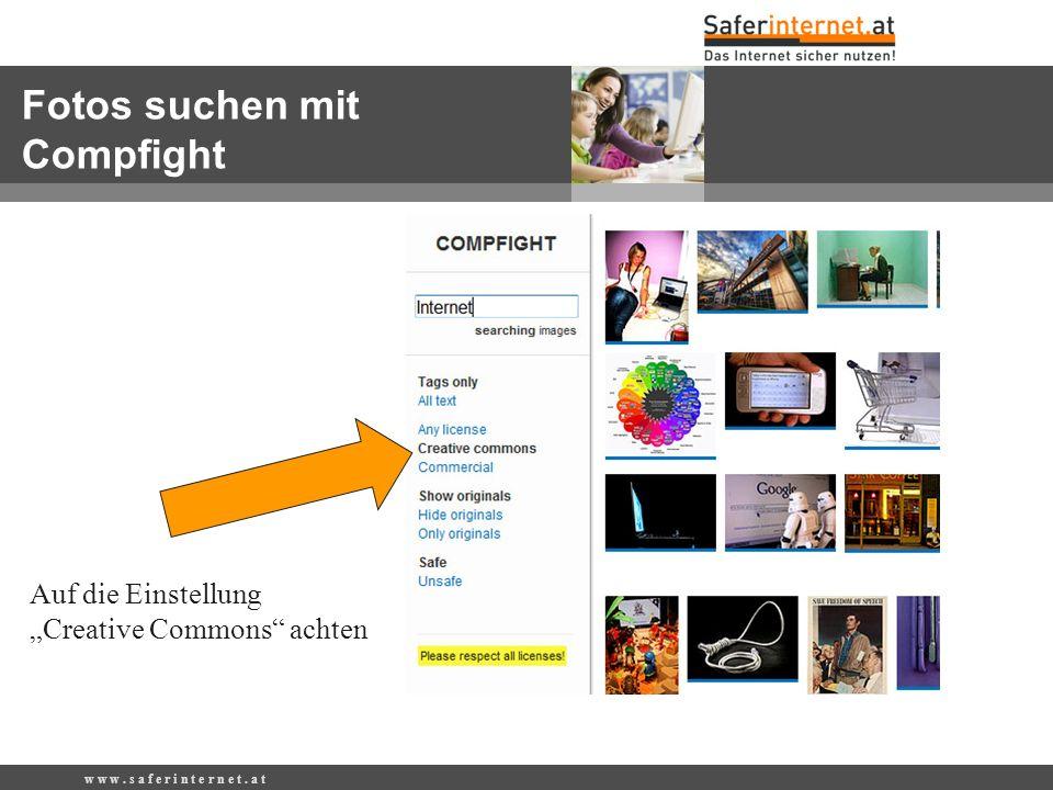 w w w. s a f e r i n t e r n e t. a t Auf die Einstellung Creative Commons achten Fotos suchen mit Compfight