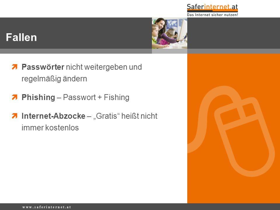w w w. s a f e r i n t e r n e t. a t Passwörter nicht weitergeben und regelmäßig ändern Phishing – Passwort + Fishing Internet-Abzocke – Gratis heißt