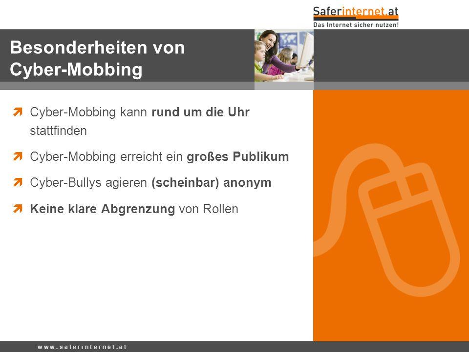 Cyber-Mobbing kann rund um die Uhr stattfinden Cyber-Mobbing erreicht ein großes Publikum Cyber-Bullys agieren (scheinbar) anonym Keine klare Abgrenzung von Rollen w w w.