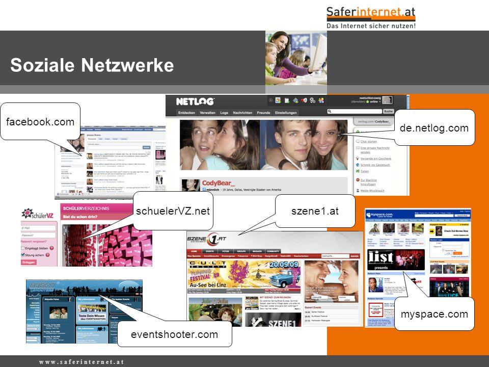 de.netlog.com myspace.com facebook.com szene1.at schuelerVZ.net eventshooter.com w w w. s a f e r i n t e r n e t. a t Soziale Netzwerke