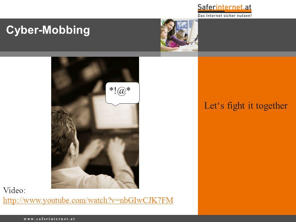 w w w. s a f e r i n t e r n e t. a t Cyber-Mobbing *!@* Video: http://www.youtube.com/watch?v=nbGIwCJK7FM Lets fight it together