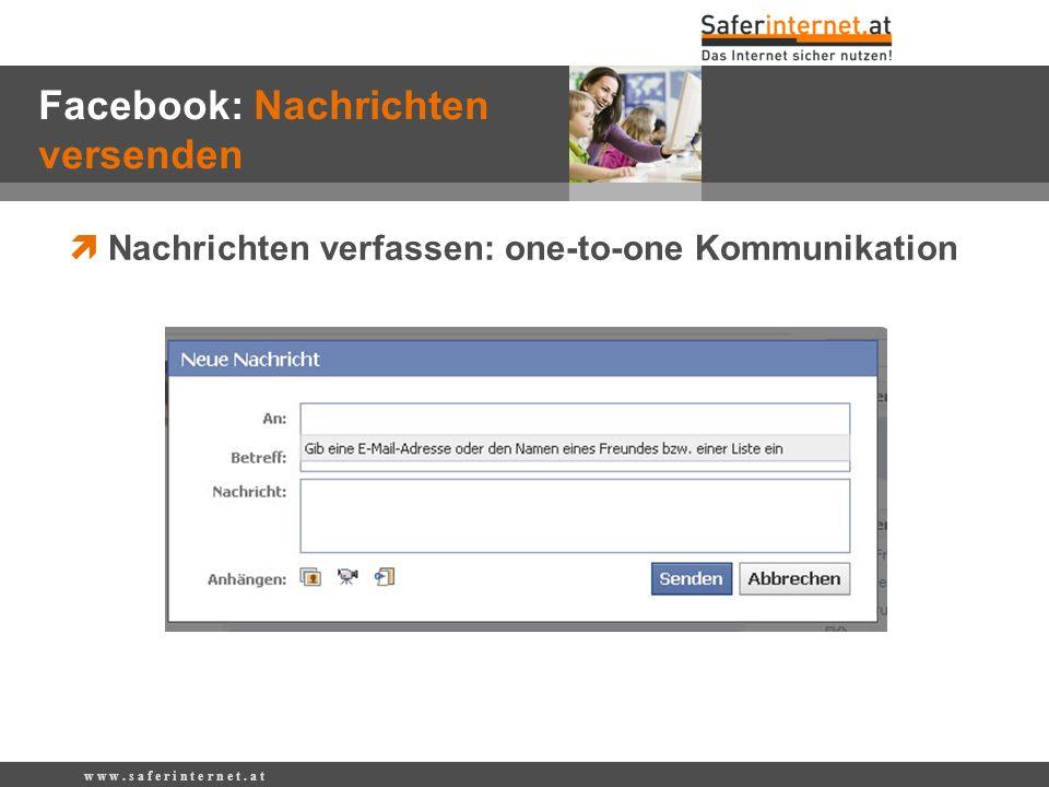 Nachrichten verfassen: one-to-one Kommunikation w w w. s a f e r i n t e r n e t. a t Facebook: Nachrichten versenden