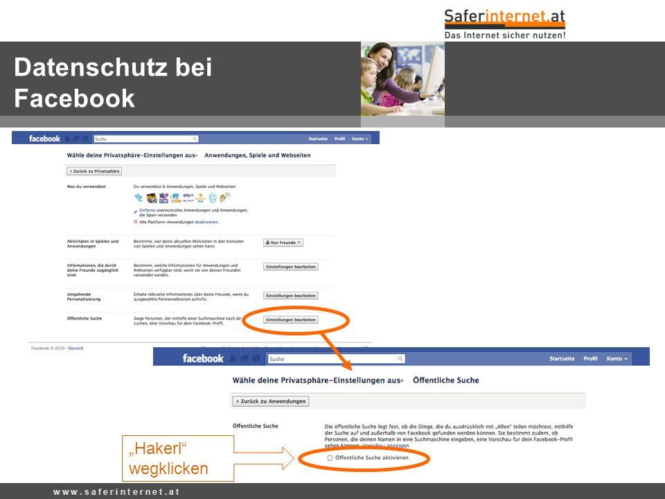 Hakerl wegklicken w w w. s a f e r i n t e r n e t. a t Datenschutz bei Facebook