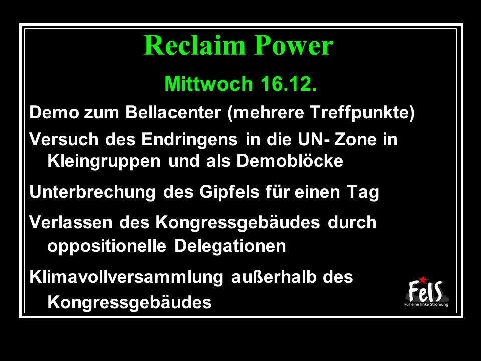 Reclaim Power Mittwoch 16.12. Demo zum Bellacenter (mehrere Treffpunkte) Versuch des Endringens in die UN- Zone in Kleingruppen und als Demoblöcke Unt