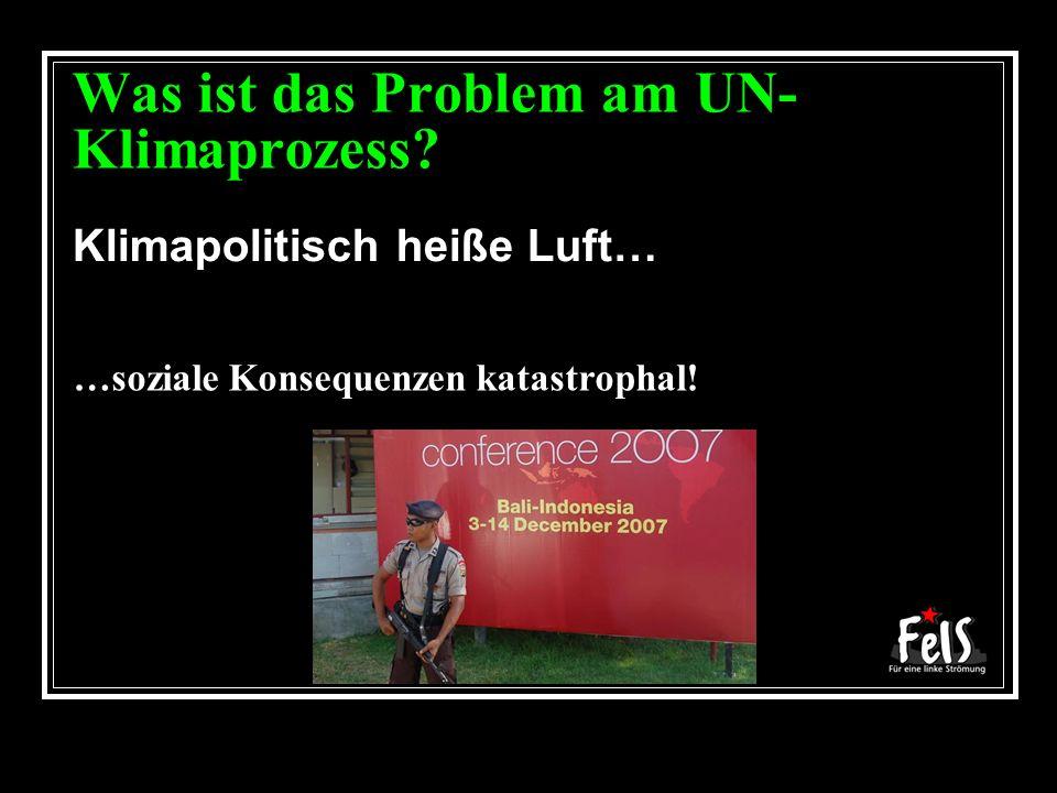 Was ist das Problem am UN- Klimaprozess. …soziale Konsequenzen katastrophal.