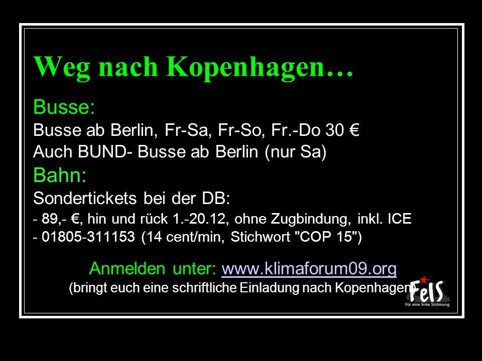 Weg nach Kopenhagen… Busse: Busse ab Berlin, Fr-Sa, Fr-So, Fr.-Do 30 Auch BUND- Busse ab Berlin (nur Sa) Bahn: Sondertickets bei der DB: - 89,-, hin u