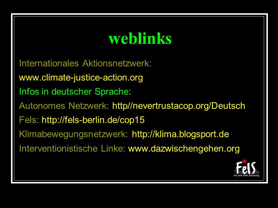 weblinks Internationales Aktionsnetzwerk: www.climate-justice-action.org Infos in deutscher Sprache: Autonomes Netzwerk: http//nevertrustacop.org/Deut