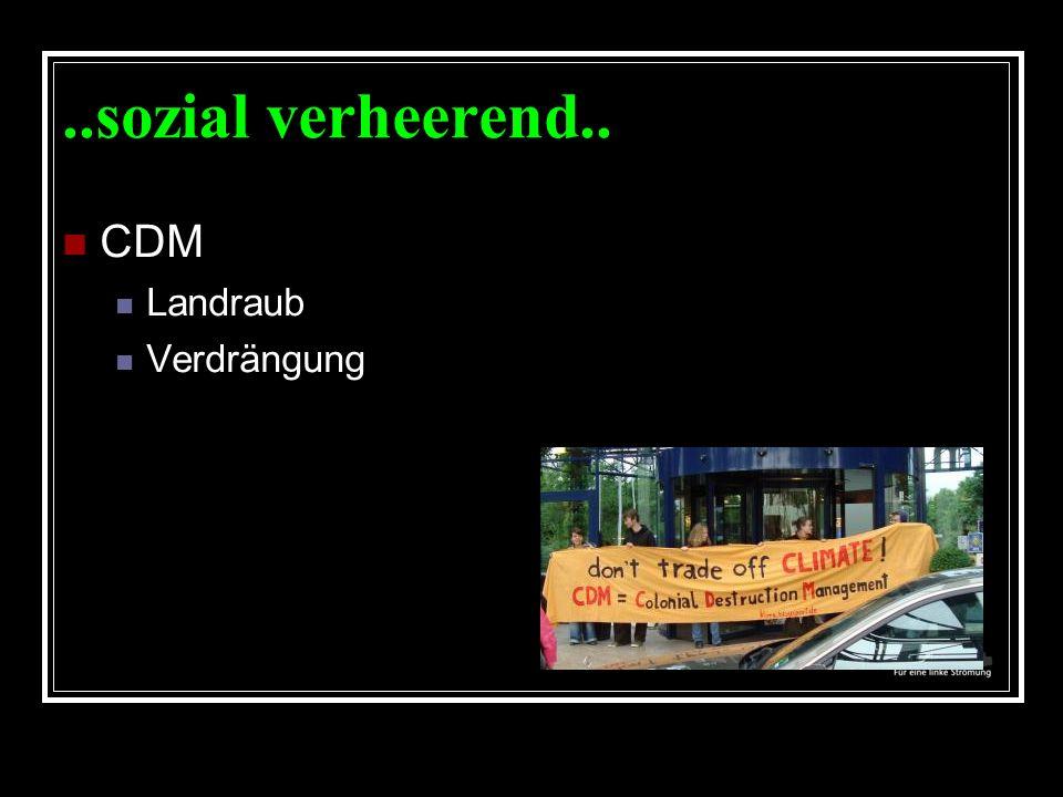 ..sozial verheerend.. CDM Landraub Verdrängung