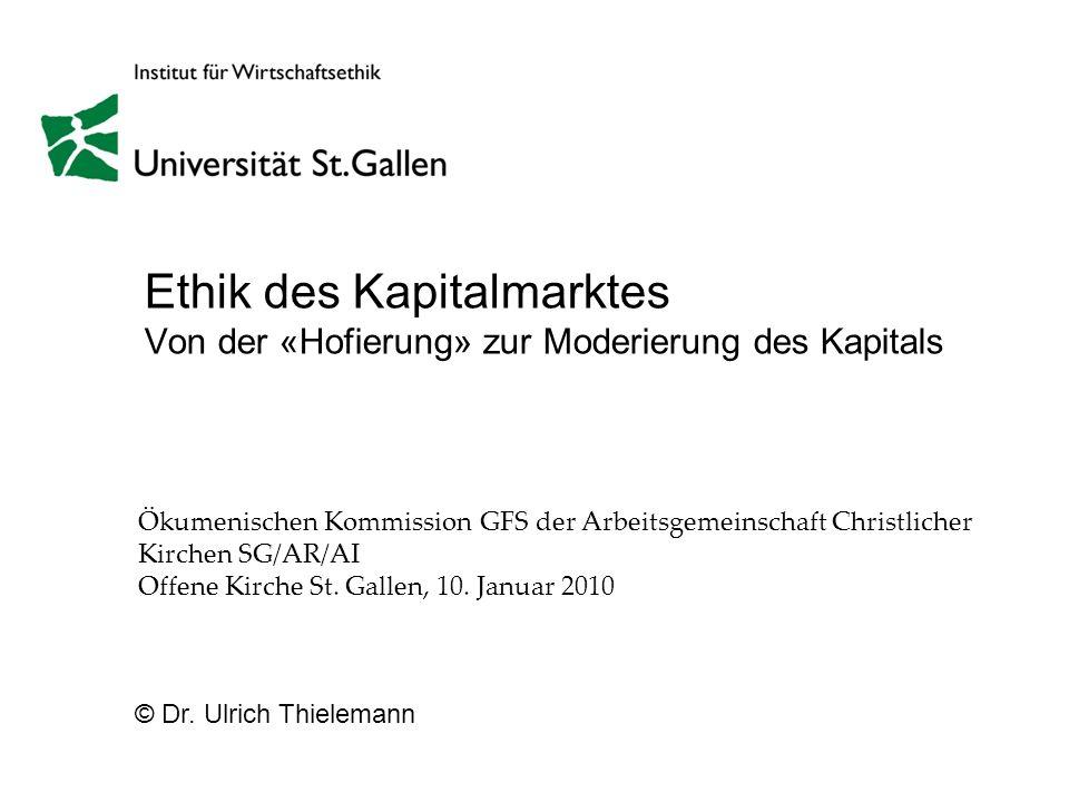 © Dr. Ulrich Thielemann Ethik des Kapitalmarktes Von der «Hofierung» zur Moderierung des Kapitals Ökumenischen Kommission GFS der Arbeitsgemeinschaft