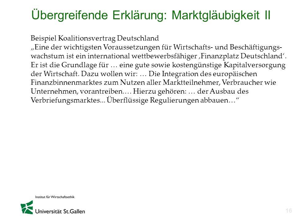 n 16 Übergreifende Erklärung: Marktgläubigkeit II Beispiel Koalitionsvertrag Deutschland Eine der wichtigsten Voraussetzungen für Wirtschafts- und Bes