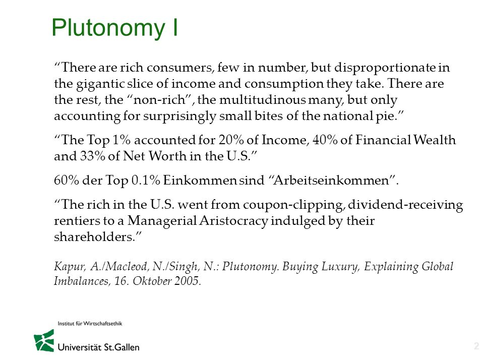 n 2 Plutonomy I There are rich consumers, few in number, but disproportionate in the gigantic slice of income and consumption they take. There are the