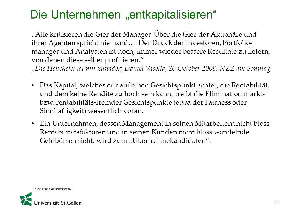 n 24 Die Unternehmen entkapitalisieren Das Kapital, welches nur auf einen Gesichtspunkt achtet, die Rentabilität, und dem keine Rendite zu hoch sein k
