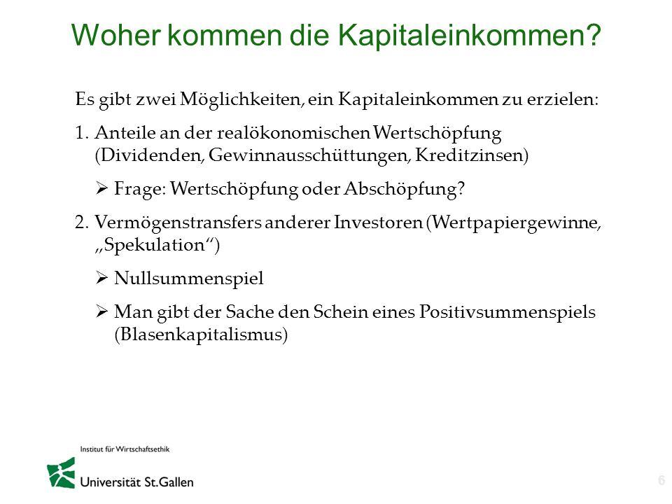 n 6 Woher kommen die Kapitaleinkommen? Es gibt zwei Möglichkeiten, ein Kapitaleinkommen zu erzielen: 1.Anteile an der realökonomischen Wertschöpfung (