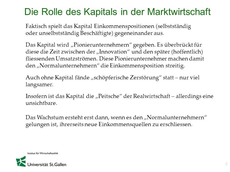 n 8 Die Rolle des Kapitals in der Marktwirtschaft Faktisch spielt das Kapital Einkommenspositionen (selbstständig oder unselbstständig Beschäftigte) g