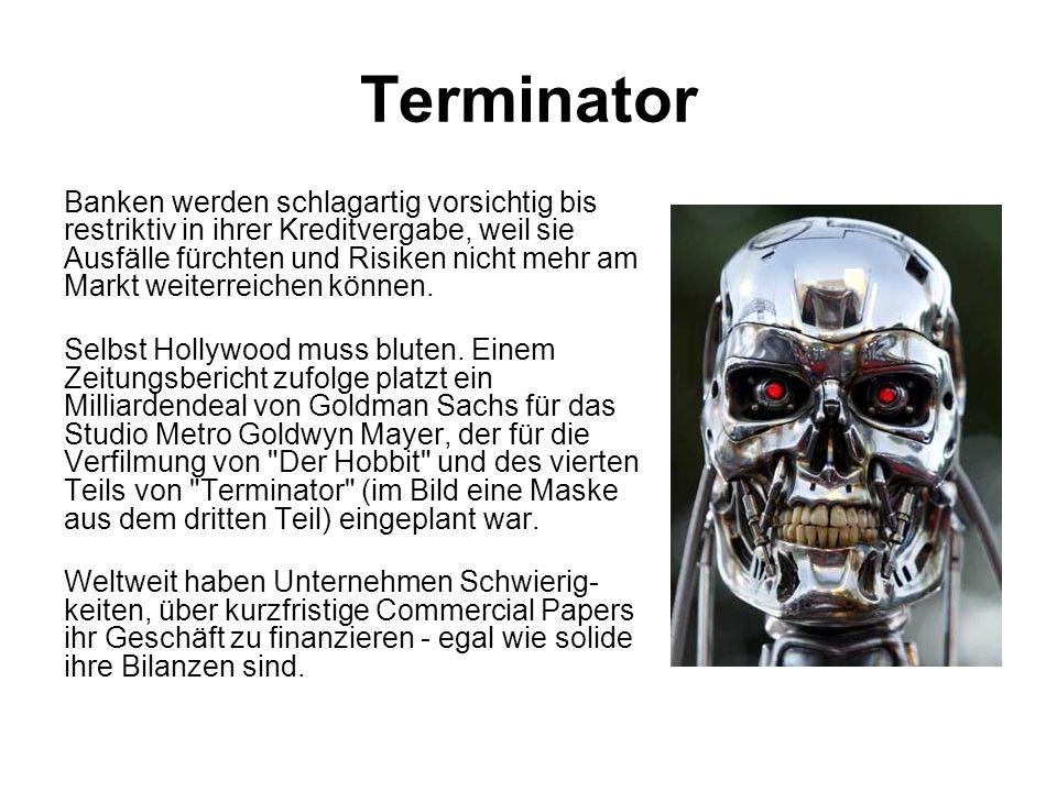 Terminator Banken werden schlagartig vorsichtig bis restriktiv in ihrer Kreditvergabe, weil sie Ausfälle fürchten und Risiken nicht mehr am Markt weit