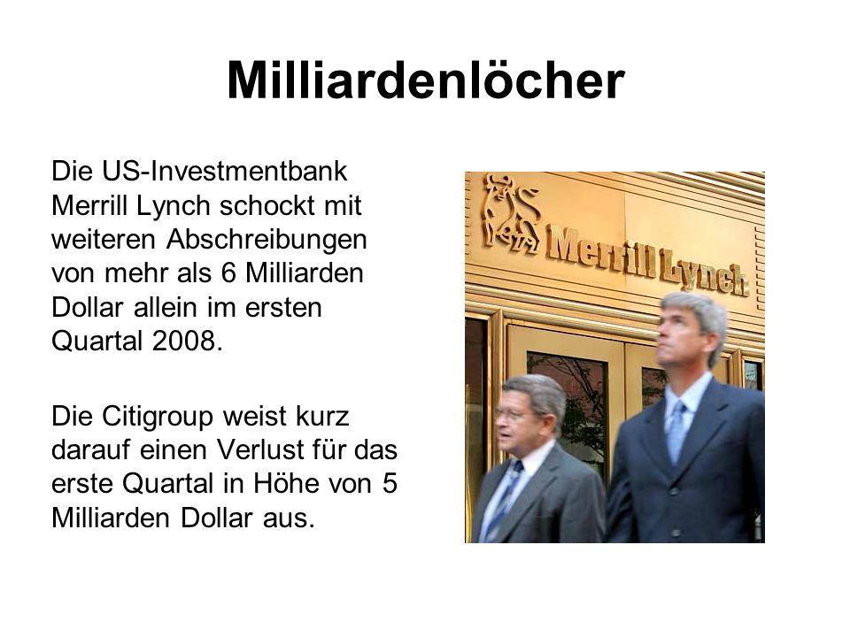 Milliardenlöcher Die US-Investmentbank Merrill Lynch schockt mit weiteren Abschreibungen von mehr als 6 Milliarden Dollar allein im ersten Quartal 200