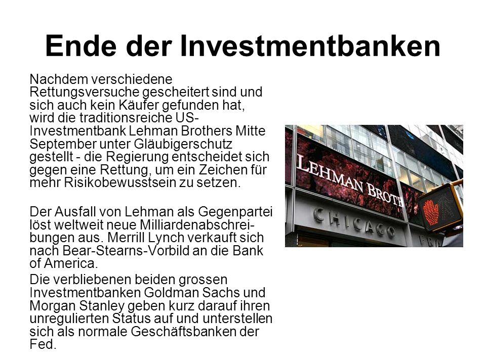 Ende der Investmentbanken Nachdem verschiedene Rettungsversuche gescheitert sind und sich auch kein Käufer gefunden hat, wird die traditionsreiche US-