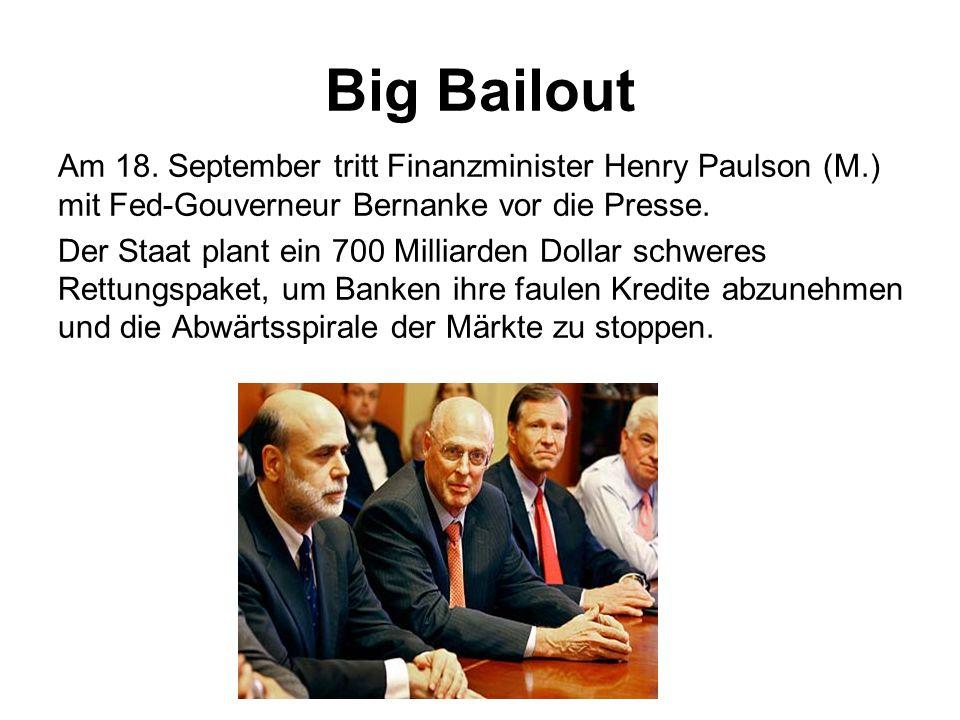 Big Bailout Am 18. September tritt Finanzminister Henry Paulson (M.) mit Fed-Gouverneur Bernanke vor die Presse. Der Staat plant ein 700 Milliarden Do