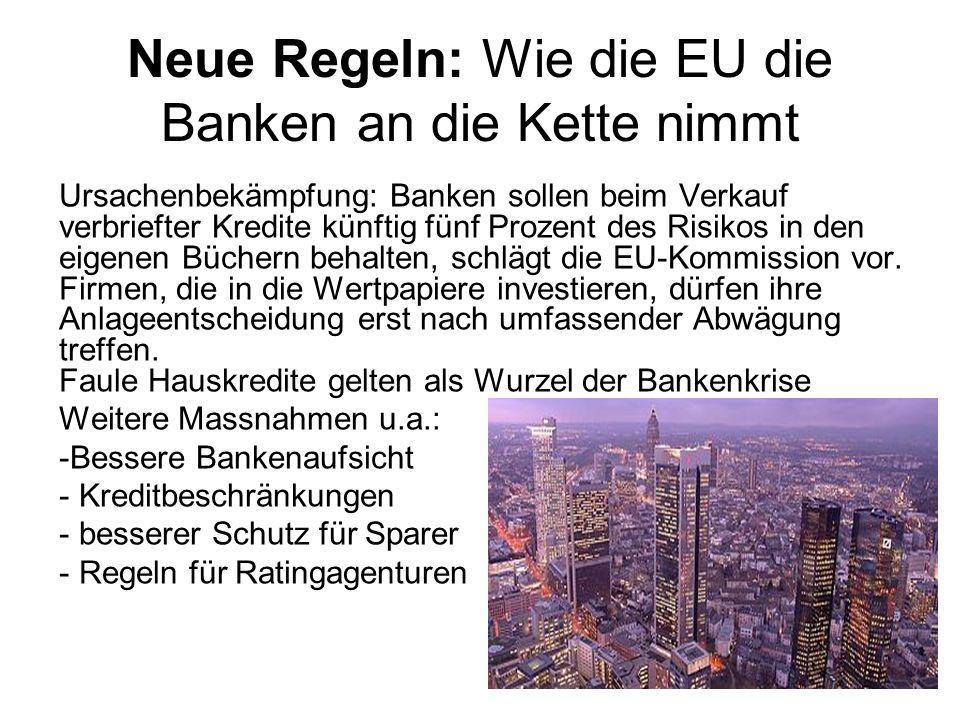 Neue Regeln: Wie die EU die Banken an die Kette nimmt Ursachenbekämpfung: Banken sollen beim Verkauf verbriefter Kredite künftig fünf Prozent des Risi