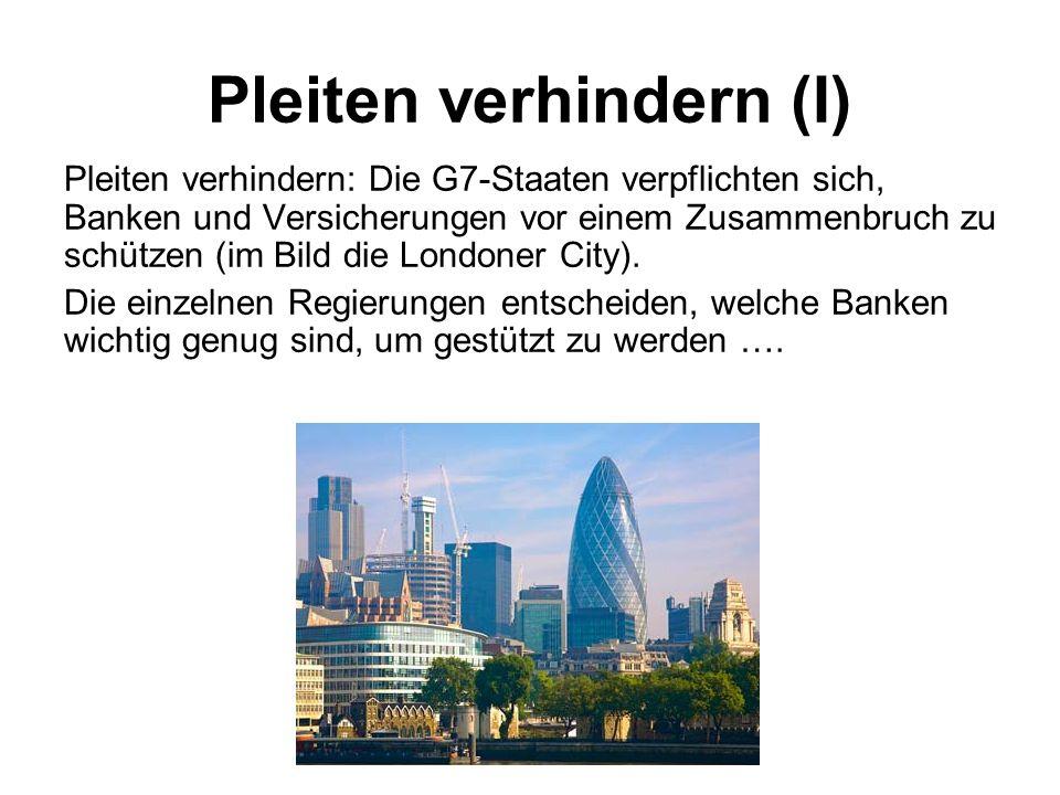 Pleiten verhindern (I) Pleiten verhindern: Die G7-Staaten verpflichten sich, Banken und Versicherungen vor einem Zusammenbruch zu schützen (im Bild di