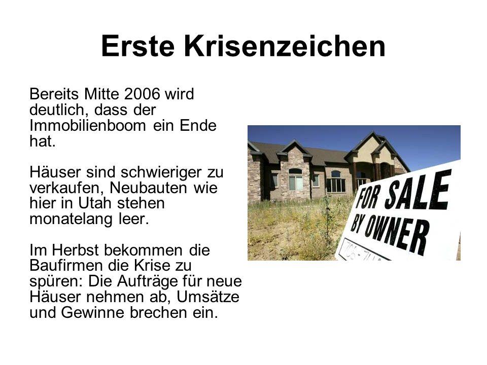 Erste Krisenzeichen Bereits Mitte 2006 wird deutlich, dass der Immobilienboom ein Ende hat. Häuser sind schwieriger zu verkaufen, Neubauten wie hier i