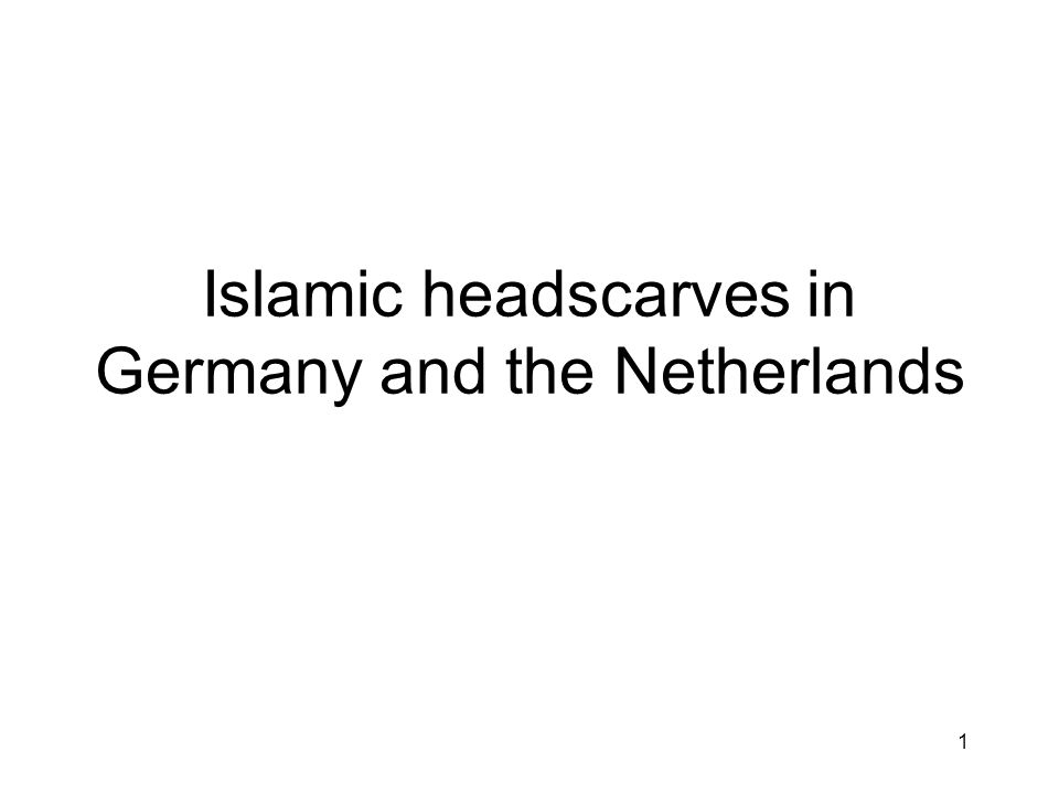 1 Islamic headscarves in Germany and the Netherlands
