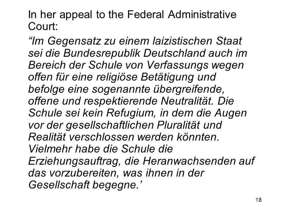 18 In her appeal to the Federal Administrative Court: Im Gegensatz zu einem laizistischen Staat sei die Bundesrepublik Deutschland auch im Bereich der
