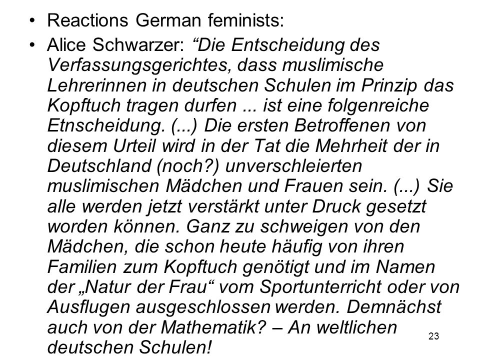 23 Reactions German feminists: Alice Schwarzer: Die Entscheidung des Verfassungsgerichtes, dass muslimische Lehrerinnen in deutschen Schulen im Prinzip das Kopftuch tragen durfen...