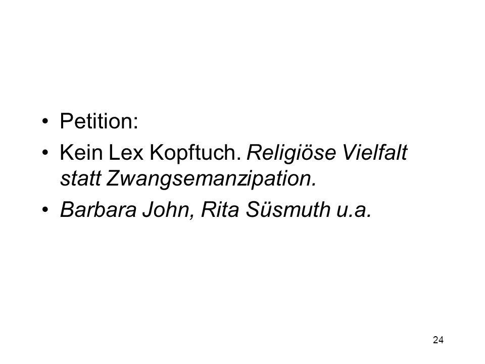 24 Petition: Kein Lex Kopftuch. Religiöse Vielfalt statt Zwangsemanzipation. Barbara John, Rita Süsmuth u.a.