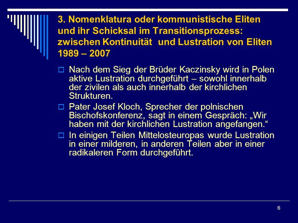 6 3. Nomenklatura oder kommunistische Eliten und ihr Schicksal im Transitionsprozess: zwischen Kontinuität und Lustration von Eliten 1989 – 2007 Nach
