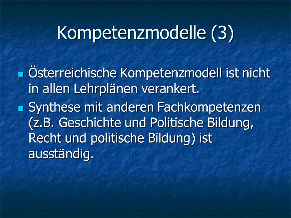 Kompetenzmodelle (3) Österreichische Kompetenzmodell ist nicht in allen Lehrplänen verankert.