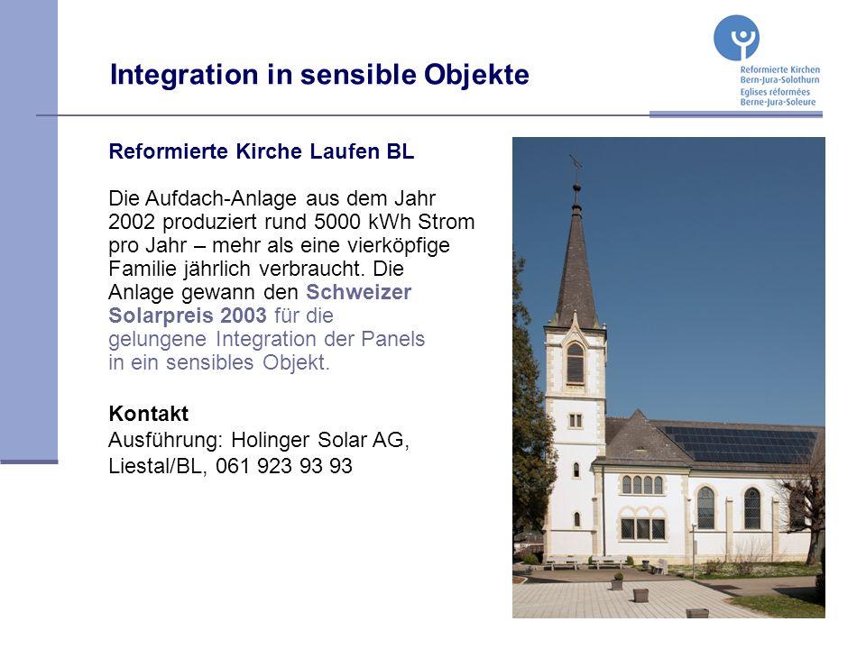 Integration in sensible Objekte Reformierte Kirche Laufen BL Die Aufdach-Anlage aus dem Jahr 2002 produziert rund 5000 kWh Strom pro Jahr – mehr als eine vierköpfige Familie jährlich verbraucht.